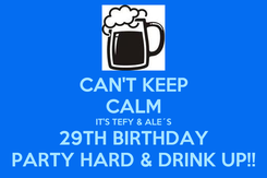 Poster: CAN'T KEEP CALM IT'S TEFY & ALE´S 29TH BIRTHDAY PARTY HARD & DRINK UP!!