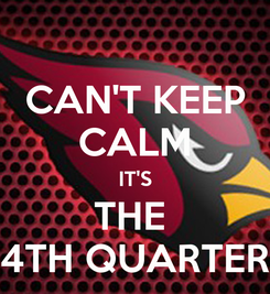 Poster: CAN'T KEEP CALM IT'S THE  4TH QUARTER