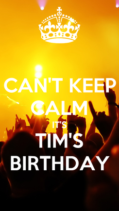 Poster: CAN'T KEEP CALM IT'S TIM'S BIRTHDAY