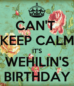 Poster: CAN'T  KEEP CALM IT'S WEHILIN'S BIRTHDAY