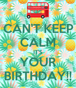 Poster: CAN'T KEEP CALM IT'S YOUR BIRTHDAY!!