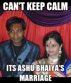 Poster: CAN'T KEEP CALM ITS ASHU BHAIYA'S MARRIAGE