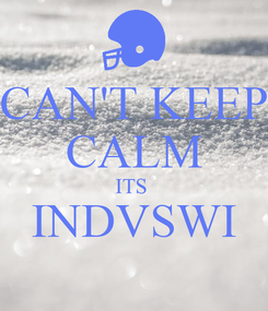 Poster: CAN'T KEEP CALM ITS  INDVSWI