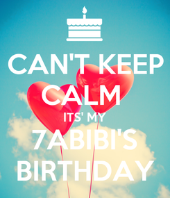 Poster: CAN'T KEEP CALM  ITS' MY 7ABIBI'S BIRTHDAY