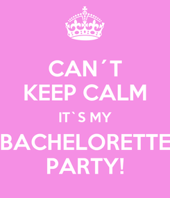 Poster: CAN´T KEEP CALM IT`S MY BACHELORETTE PARTY!