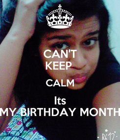 Poster: CAN'T KEEP  CALM Its MY BIRTHDAY MONTH
