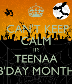 Poster:  CAN'T KEEP CALM ITS TEENAA B'DAY MONTH