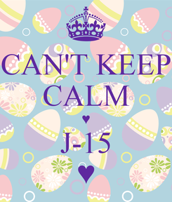 Poster: CAN'T KEEP CALM ♥ J-15 ♥