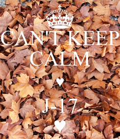 Poster: CAN'T KEEP CALM ♥ J-17 ♥