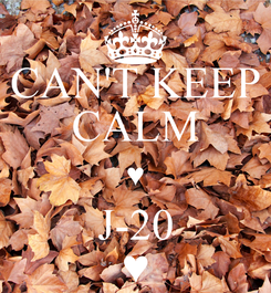 Poster: CAN'T KEEP CALM ♥ J-20 ♥