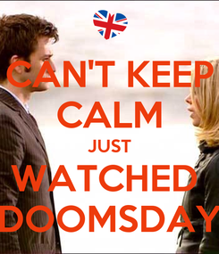 Poster: CAN'T KEEP CALM JUST WATCHED  DOOMSDAY