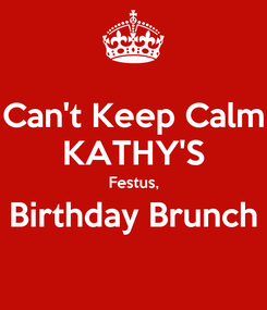 Poster: Can't Keep Calm KATHY'S Festus, Birthday Brunch