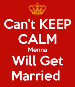 Poster: Can't KEEP CALM Menna Will Get Married