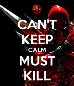 Poster: CAN'T KEEP CALM MUST KILL