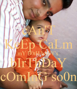 Poster: cAn'T KeEp CaLm mY B0tH bAbY's  bIrThDaY cOmInG so0n