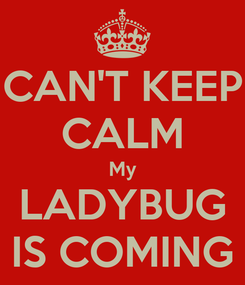 Poster: CAN'T KEEP CALM My LADYBUG IS COMING
