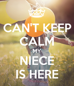 Poster: CAN'T KEEP CALM MY NIECE IS HERE