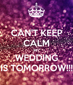Poster: CAN'T KEEP CALM MY WEDDING IS TOMORROW!!!