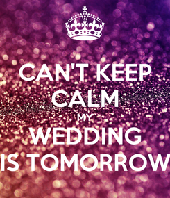 Poster: CAN'T KEEP CALM MY WEDDING IS TOMORROW