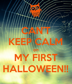 Poster: CAN'T KEEP CALM on MY FIRST HALLOWEEN!!