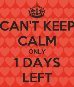 Poster: CAN'T KEEP CALM ONLY 1 DAYS LEFT