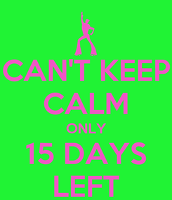Poster: CAN'T KEEP CALM ONLY 15 DAYS LEFT