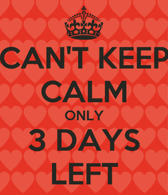 Poster: CAN'T KEEP CALM ONLY 3 DAYS LEFT