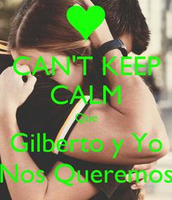 Poster: CAN'T KEEP CALM Que Gilberto y Yo Nos Queremos