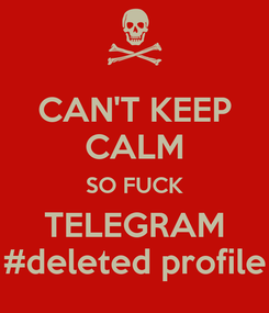 Poster: CAN'T KEEP CALM SO FUCK TELEGRAM #deleted profile
