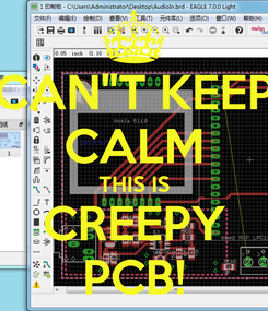 """Poster: CAN""""T KEEP CALM THIS IS CREEPY PCB!"""