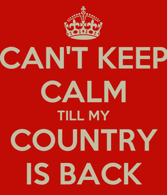 Poster: CAN'T KEEP CALM TILL MY COUNTRY IS BACK