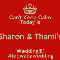 Poster: Can't Keep Calm Today Is Sharon & Thami's Wedding!!!!  #ledwabawedding
