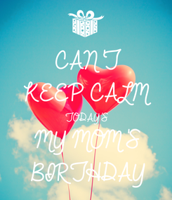 Poster: CAN'T KEEP CALM TODAY'S MY MOM'S BIRTHDAY