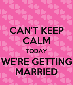 Poster: CAN'T KEEP CALM TODAY WE'RE GETTING MARRIED