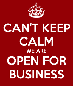 Poster: CAN'T KEEP CALM WE ARE OPEN FOR BUSINESS