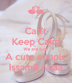 Poster: Can't Keep Calm We are such  A cute couple  Issam& rajaa