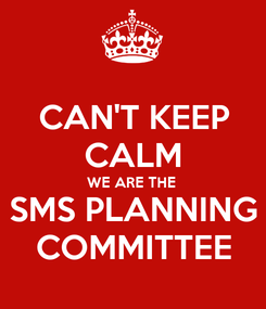 Poster: CAN'T KEEP CALM WE ARE THE  SMS PLANNING COMMITTEE