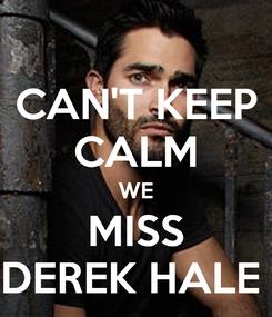 Poster: CAN'T KEEP CALM WE MISS DEREK HALE