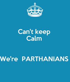 Poster: Can't keep  Calm   We're  PARTHANIANS