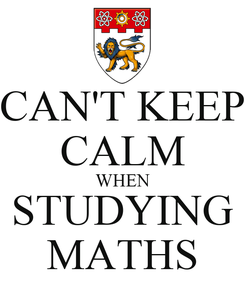 Poster: CAN'T KEEP CALM WHEN STUDYING MATHS