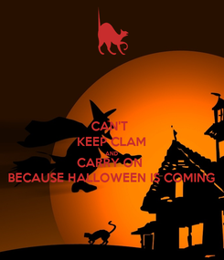 Poster: CAN'T  KEEP CLAM AND CARRY ON  BECAUSE HALLOWEEN IS COMING
