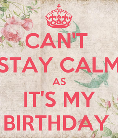 Poster: CAN'T  STAY CALM AS IT'S MY BIRTHDAY