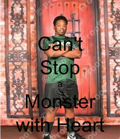 Poster: Can't Stop a Monster with Heart