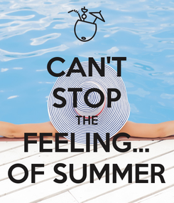 Poster: CAN'T STOP THE FEELING... OF SUMMER