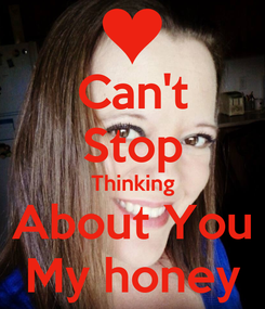 Poster: Can't Stop Thinking About You My honey