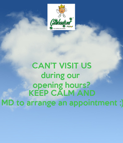Poster: CAN'T VISIT US during our  opening hours? KEEP CALM AND MD to arrange an appointment ;)