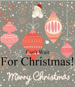 Poster:   Can't Wait For Christmas!