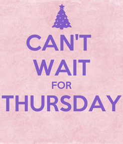 Poster: CAN'T  WAIT FOR THURSDAY