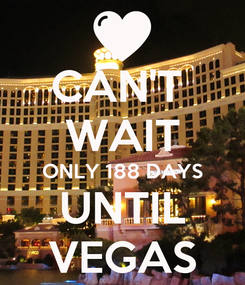 Poster: CAN'T  WAIT ONLY 188 DAYS UNTIL VEGAS