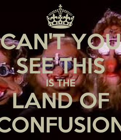 Poster: CAN'T YOU SEE THIS IS THE LAND OF CONFUSION